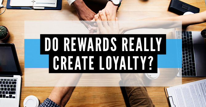 Do rewards Really Create Loyalty